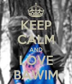 Poster: KEEP CALM AND LOVE BAWIM