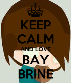 Poster: KEEP CALM AND LOVE BAY BRINE