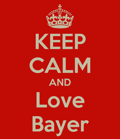 Poster: KEEP CALM AND Love Bayer