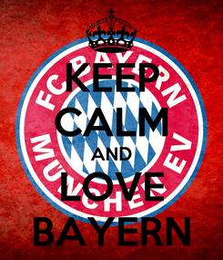 Poster: KEEP CALM AND LOVE BAYERN