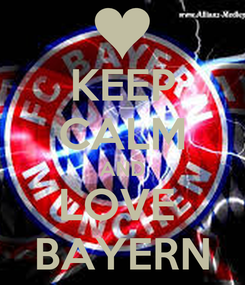 Poster: KEEP CALM AND LOVE  BAYERN