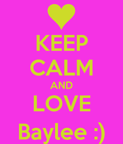 Poster: KEEP CALM AND LOVE Baylee :)