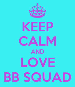 Poster: KEEP CALM AND LOVE BB SQUAD