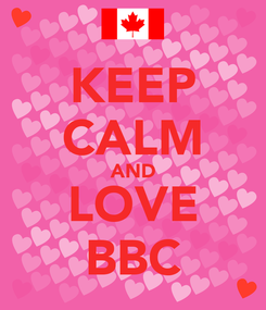 Poster: KEEP CALM AND LOVE BBC