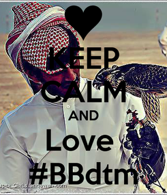 Poster: KEEP CALM AND Love  #BBdtm