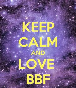 Poster: KEEP CALM AND LOVE  BBF