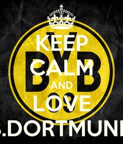 Poster: KEEP CALM AND LOVE B.DORTMUND