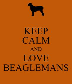 Poster: KEEP CALM AND LOVE BEAGLEMANS