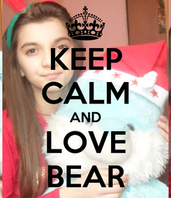 Poster: KEEP CALM AND LOVE BEAR