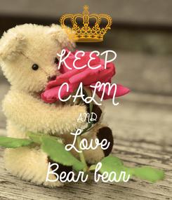Poster: KEEP CALM AND Love  Bear bear