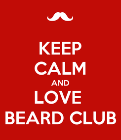 Poster: KEEP CALM AND LOVE  BEARD CLUB