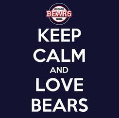 Poster: KEEP CALM AND LOVE BEARS
