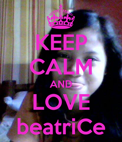 Poster: KEEP CALM AND LOVE beatriCe