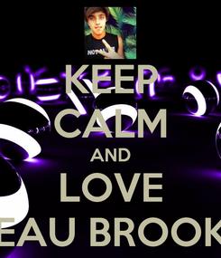 Poster: KEEP CALM AND LOVE BEAU BROOKS
