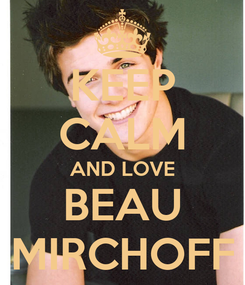 Poster: KEEP CALM AND LOVE BEAU MIRCHOFF