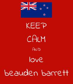 Poster: KEEP CALM AND love beauden barrett