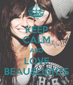 Poster: KEEP CALM AND LOVE BEAU&LIGHTS