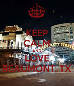 Poster: KEEP CALM AND LOVE BEAUMONT, TX
