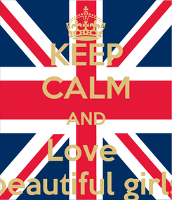 Poster: KEEP CALM AND Love  beautiful girls