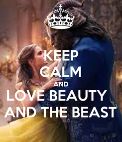 Poster: KEEP CALM AND LOVE BEAUTY   AND THE BEAST