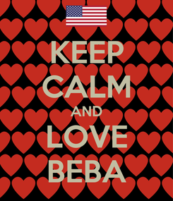 Poster: KEEP CALM AND LOVE BEBA
