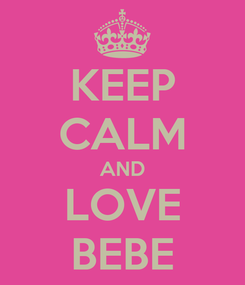 Poster: KEEP CALM AND LOVE BEBE
