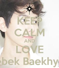 Poster: KEEP CALM AND LOVE Bebek Baekhyun