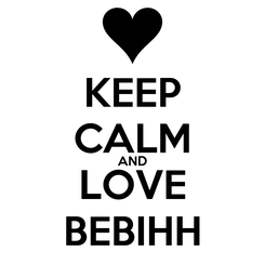 Poster: KEEP CALM AND LOVE BEBIHH
