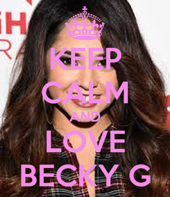 Poster: KEEP CALM AND LOVE BECKY G