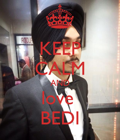Poster: KEEP CALM AND love  BEDI