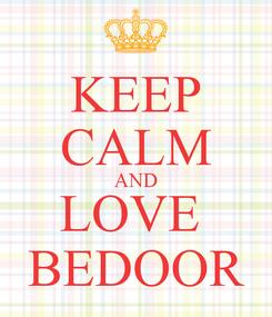 Poster: KEEP CALM AND LOVE  BEDOOR