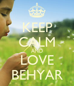 Poster: KEEP CALM AND LOVE BEHYAR
