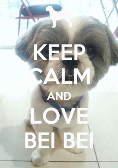 Poster: KEEP CALM AND LOVE BEI BEI
