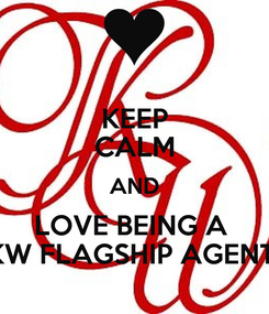 Poster: KEEP CALM AND LOVE BEING A  KW FLAGSHIP AGENT