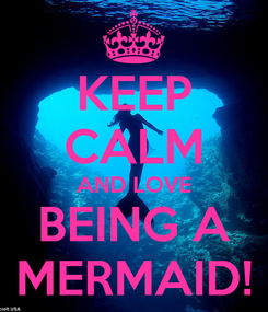 Poster: KEEP CALM AND LOVE BEING A MERMAID!