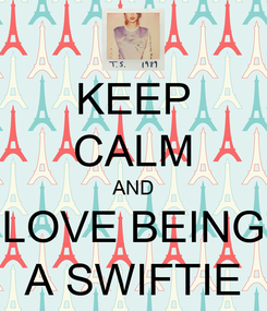 Poster: KEEP CALM AND LOVE BEING A SWIFTIE