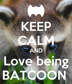Poster: KEEP CALM AND Love being BATCOON