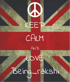Poster: KEEP CALM AND LOVE Being_rakshi