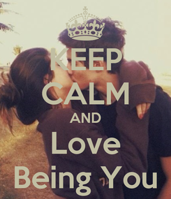 Poster: KEEP CALM AND Love Being You