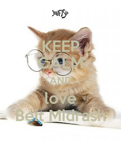 Poster: KEEP CALM AND love Beit Midrash