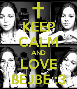 Poster: KEEP CALM AND LOVE BEJBE :3