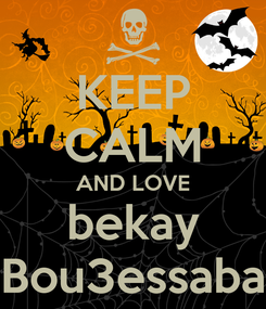 Poster: KEEP CALM AND LOVE bekay Bou3essaba