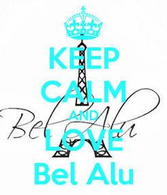 Poster: KEEP CALM AND LOVE Bel Alu