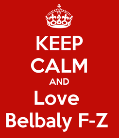 Poster: KEEP CALM AND Love  Belbaly F-Z