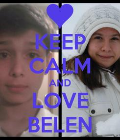 Poster: KEEP CALM AND LOVE BELEN