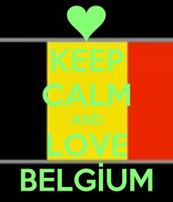 Poster: KEEP CALM AND LOVE BELGİUM