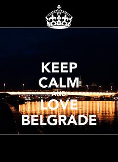Poster: KEEP CALM AND LOVE BELGRADE