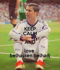 Poster: KEEP CALM AND love  belhassen belhadj