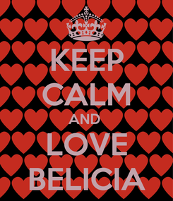 Poster: KEEP CALM AND  LOVE BELICIA