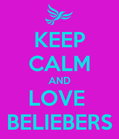 Poster: KEEP CALM AND LOVE  BELIEBERS